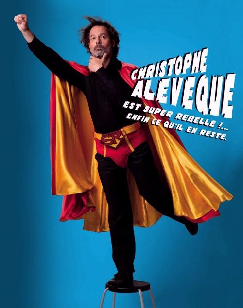 Christophe Alévêque est Super Rebelle ! …enfin ce qu'il en reste affiche